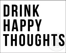 Drink Happy Thoughts Wine Glass Decal - Homeworks Etc ®