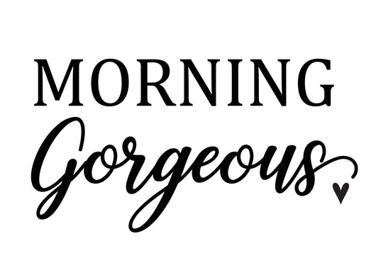 Morning Gorgeous Stencil Decal - Homeworks Etc ®