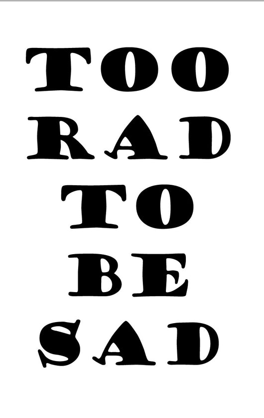 Too Rad to be Sad Stencil