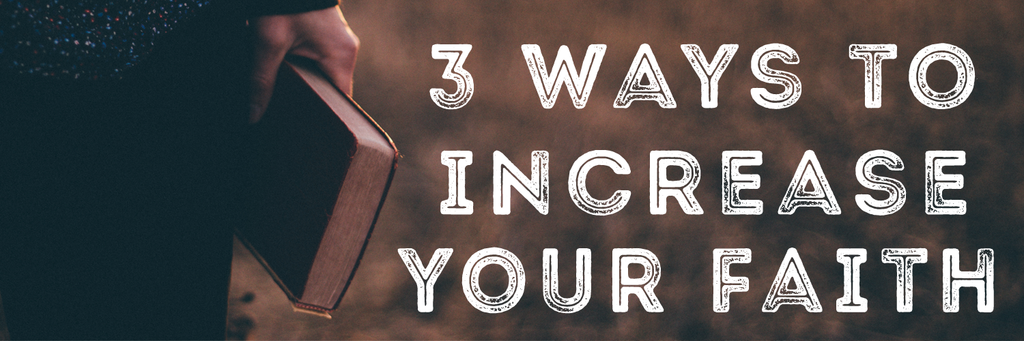3 Ways To Increase Your Faith