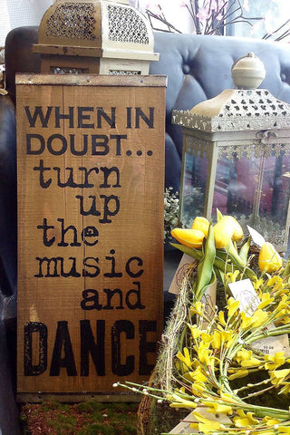 "Vintage Plank 12"" x 36"" Brown wood Sign says in burnt dark lettering ""When in doubt...turn up the music and dance"""