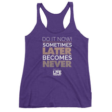 Do It NOW! Sometimes Later Becomes Never Women's Tank
