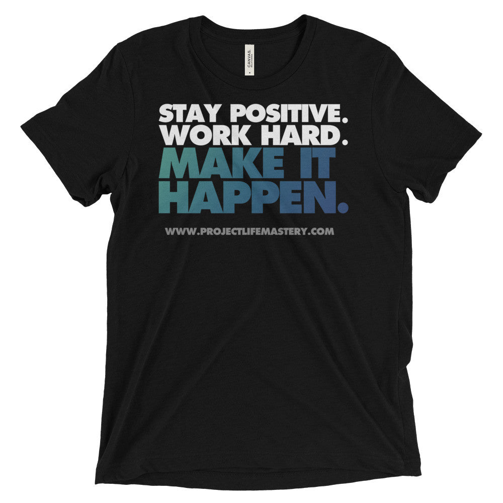 Stay Positive. Work Hard. Make It Happen (Blue)