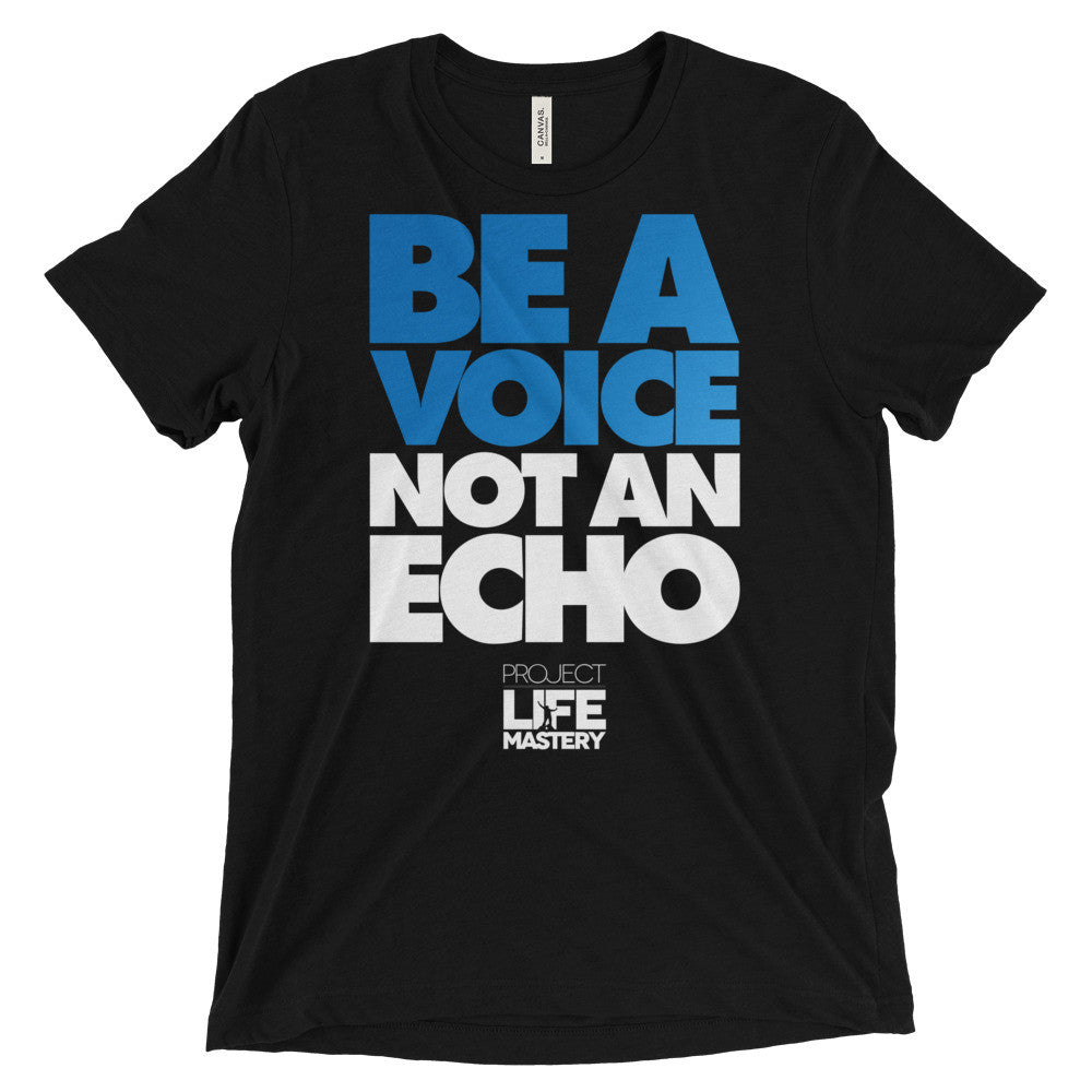 Be A voice, Not An Echo