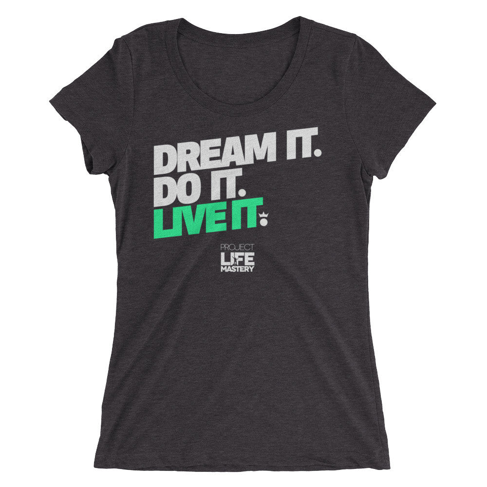 Dream It. Do It. Live It.