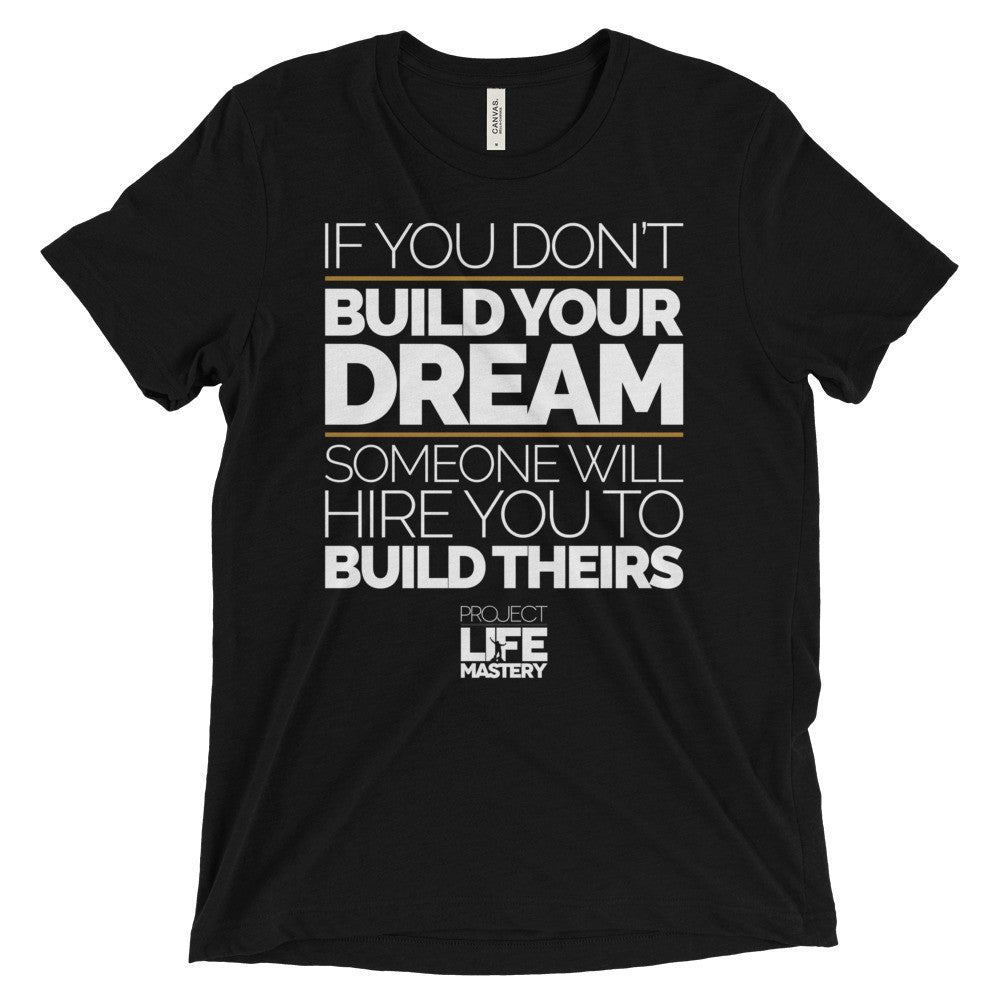 If Your Don't Build Your Dream, Someone Will Hire You To Build Theirs