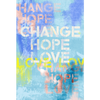 Change Hope Love Fine Art Print - Luxurious Walls