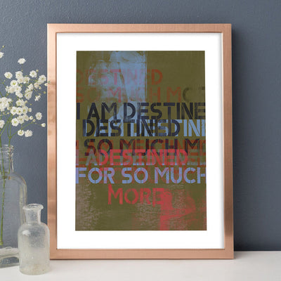I Am Destined Fine Art Print - Luxurious Walls