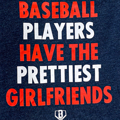 Baseball Players Have The Prettiest Girlfriends Tee
