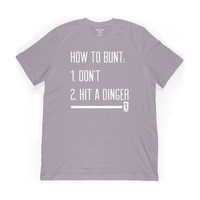 Light grey t-shirt with How to Bunt: 1. Don't 2. Hit a Dinger on Front