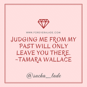 Judging me from my past will leave you there!