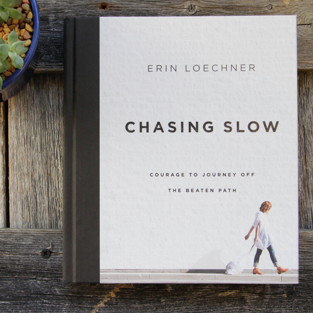 Erin Loechner - Chasing Slow: Courage to Journey Off the Beaten Path