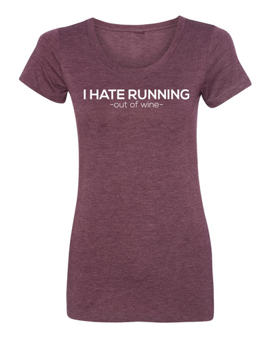 I Hate Running-out of WINE!! Women's Triblend Tee