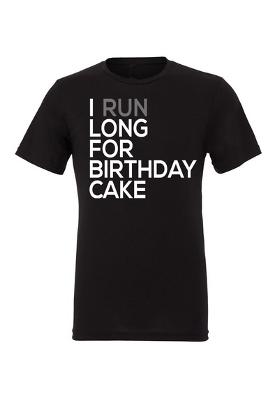 I Run Long For Birthday Cake - Unisex Tee - OnYourMarQ Running Co.