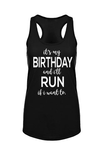 Its My BIRTHDAY And Ill RUN If I Want To