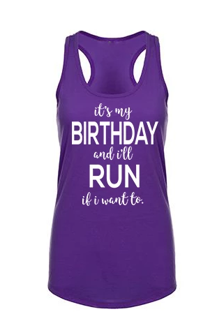 It's my BIRTHDAY and I'll RUN if I want to