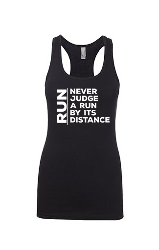 Never Judge a Run by its Distance - Runner Tank
