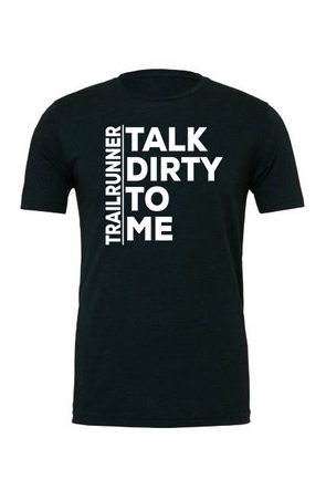 Trailrunner: Talk Dirty to Me-Unisex Tee - OnYourMarQ Running Co.