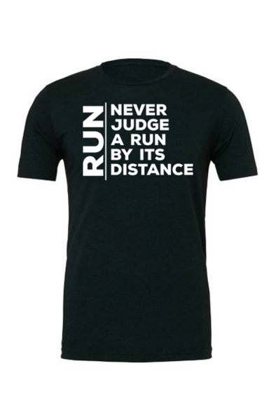 Never Judge a Run by it's Distance - Runners Unisex Tshirt