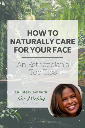 Natural Face Care Esthetician Kim Tips The Yellow Bird blog