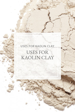 Uses for Kaolin Clay