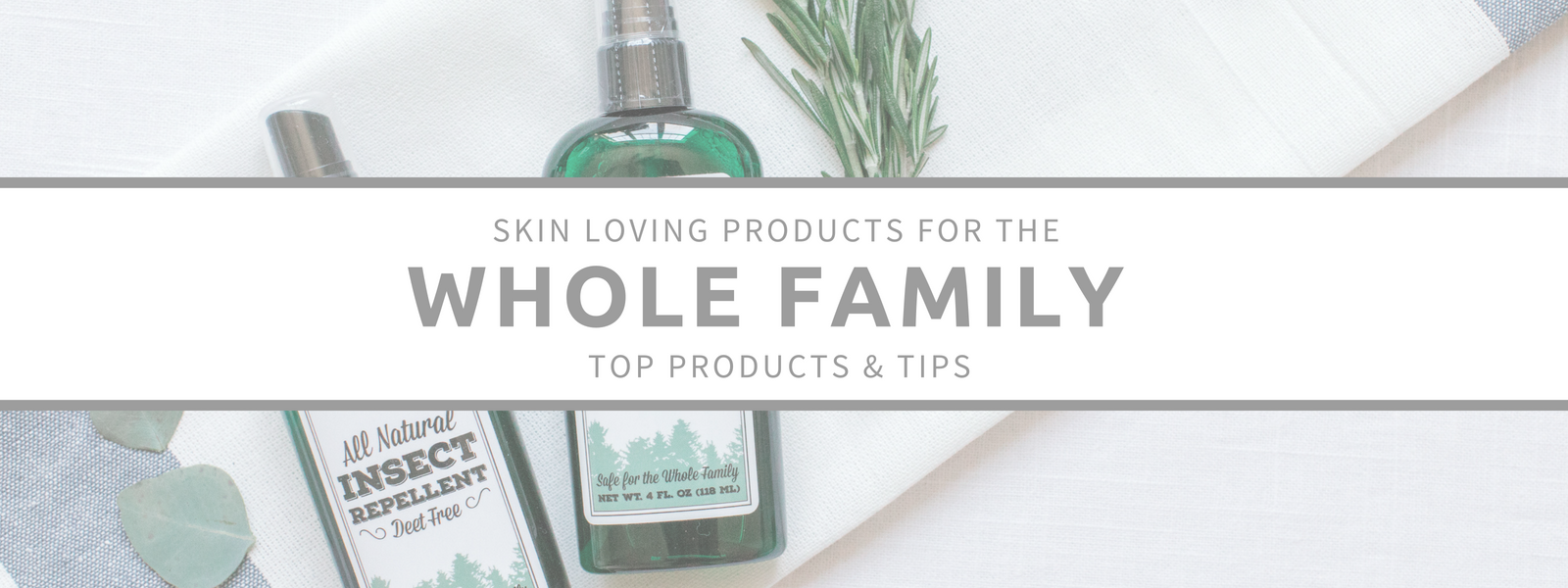 WHOLE FAMILY SKINCARE PRODUCTS