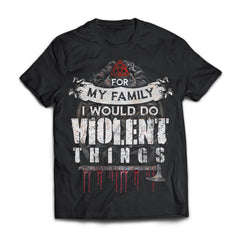 Viking, Norse, Gym t-shirt & apparel, For my family I would do violent things, Front