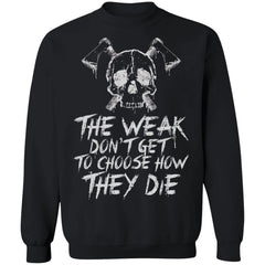 A Viking, Norse, Gym t-shirt & apparel, The weak don't get to choose how they die, FrontApparel[Heathen By Nature authentic Viking products]Unisex Crewneck Pullover SweatshirtBlackS