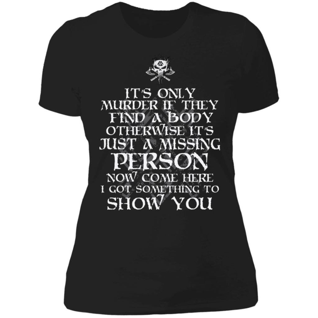 Shieldmaiden, Viking, Norse, Gym t-shirt & apparel, It's only murder if they find a body,frontApparel[Heathen By Nature authentic Viking products]Next Level Ladies' T-ShirtBlackX-Small