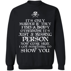 Shieldmaiden, Viking, Norse, Gym t-shirt & apparel, It's only murder if they find a body,frontApparel[Heathen By Nature authentic Viking products]Unisex Crewneck Pullover SweatshirtBlackS