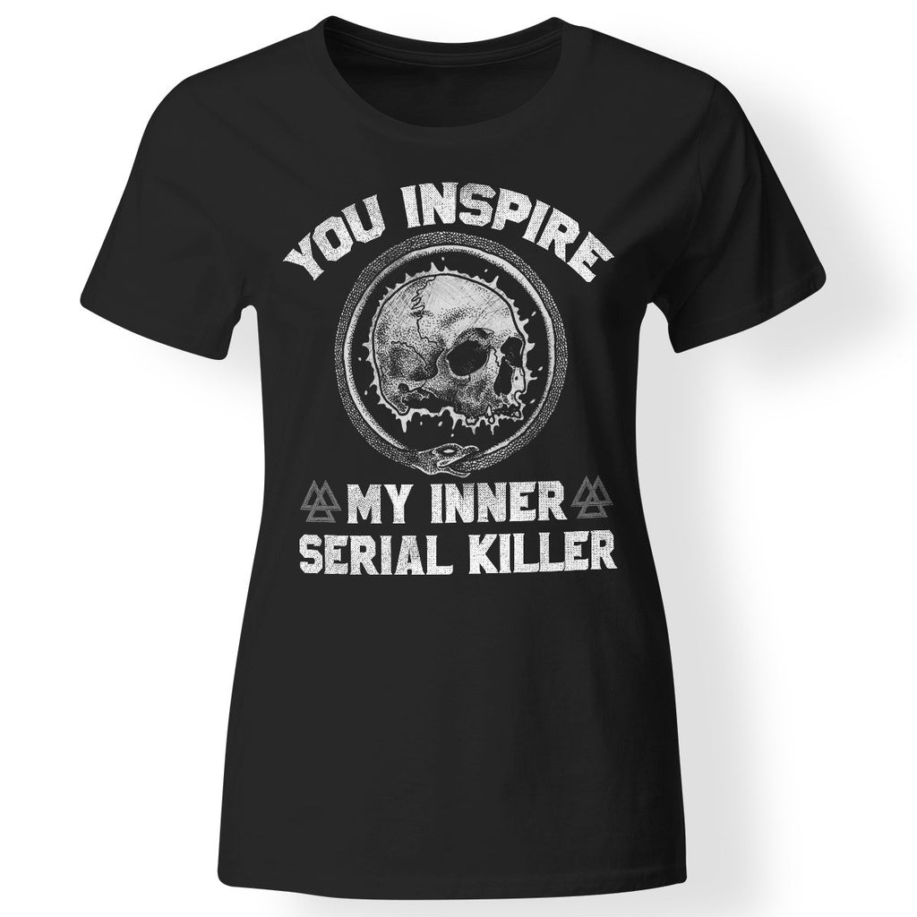 Shieldmaiden, Viking, Norse, Gym t-shirt & apparel, You Inspire My Inner Serial Killer, FrontApparel[Heathen By Nature authentic Viking products]Ladies' T-ShirtBlackS
