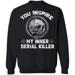 Shieldmaiden, Viking, Norse, Gym t-shirt & apparel, You Inspire My Inner Serial Killer, FrontApparel[Heathen By Nature authentic Viking products]Unisex Crewneck Pullover Sweatshirt 8 oz.BlackS