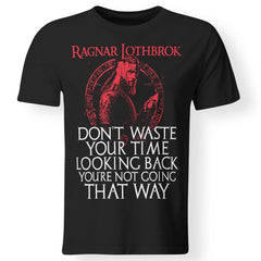 Viking apparel, Ragnar Lothbrok don't waste your time looking back, frontApparel[Heathen By Nature authentic Viking products]