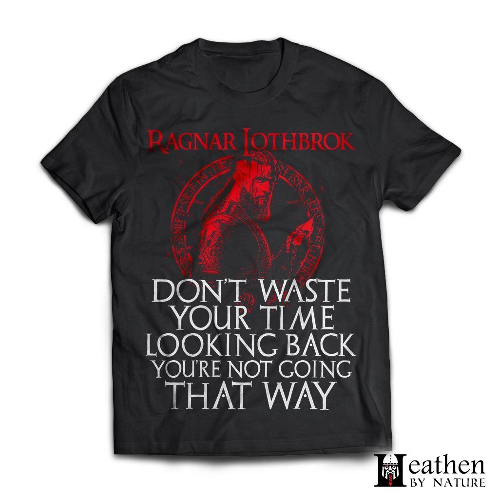 Viking apparel, Ragnar Lothbrok don't waste your time looking back, frontApparel[Heathen By Nature authentic Viking products]Next Level Premium Short Sleeve T-ShirtBlackX-Small