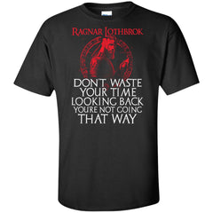 Viking apparel, Ragnar Lothbrok don't waste your time looking back, frontApparel[Heathen By Nature authentic Viking products]Tall Ultra Cotton T-ShirtBlackXLT