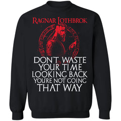 Viking apparel, Ragnar Lothbrok don't waste your time looking back, frontApparel[Heathen By Nature authentic Viking products]Unisex Crewneck Pullover Sweatshirt 8 oz.BlackS