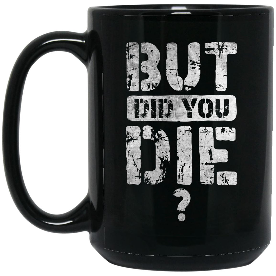 Viking Mug, But did you die, BlackApparel[Heathen By Nature authentic Viking products]BM15OZ 15 oz. Black MugBlackOne Size