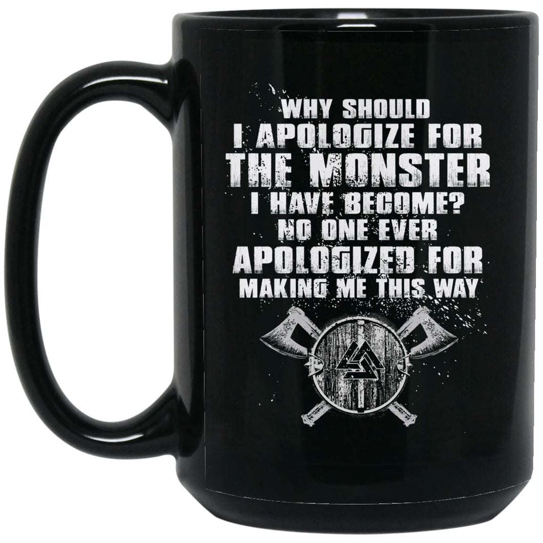 Viking Mug, Why should i apologize for the monster I have become?, BlackApparel[Heathen By Nature authentic Viking products]BM15OZ 15 oz. Black MugBlackOne Size