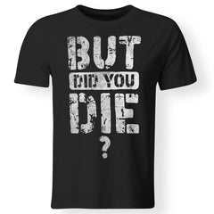 Viking, Norse, Gym t-shirt & apparel, But Did You Die, FrontApparel[Heathen By Nature authentic Viking products]Premium Men T-ShirtBlackS
