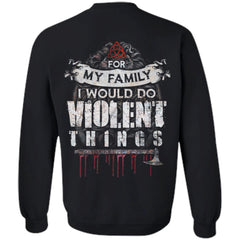 Viking, Norse, Gym t-shirt & apparel, For my family I would do violent things, BackApparel[Heathen By Nature authentic Viking products]Unisex Crewneck Pullover SweatshirtBlackS