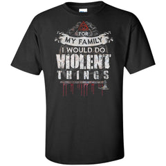 Viking, Norse, Gym t-shirt & apparel, For my family I would do violent things, FrontApparel[Heathen By Nature authentic Viking products]Tall Ultra Cotton T-ShirtBlackXLT