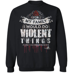 Viking, Norse, Gym t-shirt & apparel, For my family I would do violent things, FrontApparel[Heathen By Nature authentic Viking products]Unisex Crewneck Pullover SweatshirtBlackS
