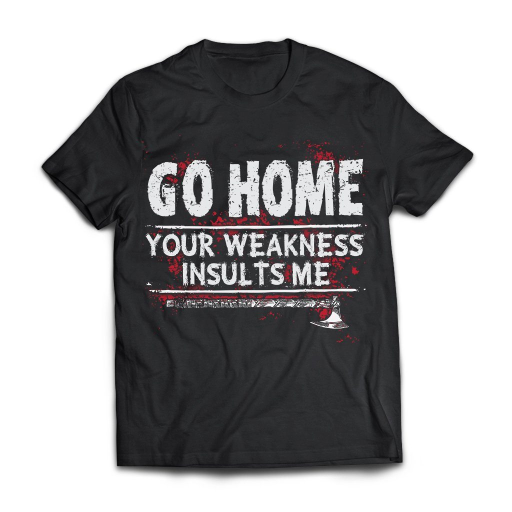 Viking, Norse, Gym t-shirt & apparel, Go home your weakness insults me, frontApparel[Heathen By Nature authentic Viking products]Next Level Premium Short Sleeve T-ShirtBlackX-Small