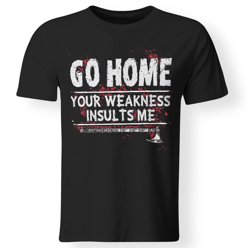 Viking, Norse, Gym t-shirt & apparel, Go home your weakness insults me, frontApparel[Heathen By Nature authentic Viking products]Premium Men T-ShirtBlackS