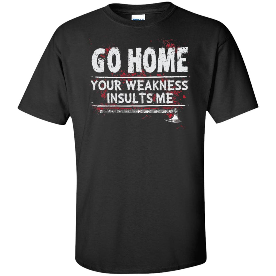 Viking, Norse, Gym t-shirt & apparel, Go home your weakness insults me, frontApparel[Heathen By Nature authentic Viking products]Tall Ultra Cotton T-ShirtBlackXLT
