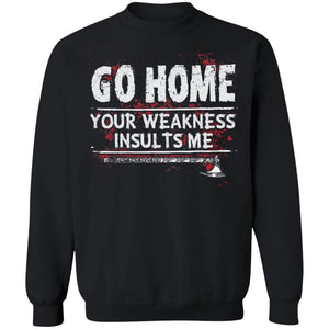Viking, Norse, Gym t-shirt & apparel, Go home your weakness insults me, frontApparel[Heathen By Nature authentic Viking products]Unisex Crewneck Pullover SweatshirtBlackS