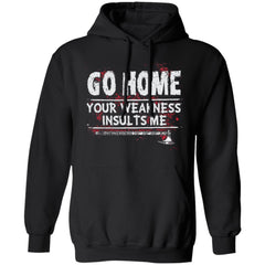 Viking, Norse, Gym t-shirt & apparel, Go home your weakness insults me, frontApparel[Heathen By Nature authentic Viking products]Unisex Pullover HoodieBlackS