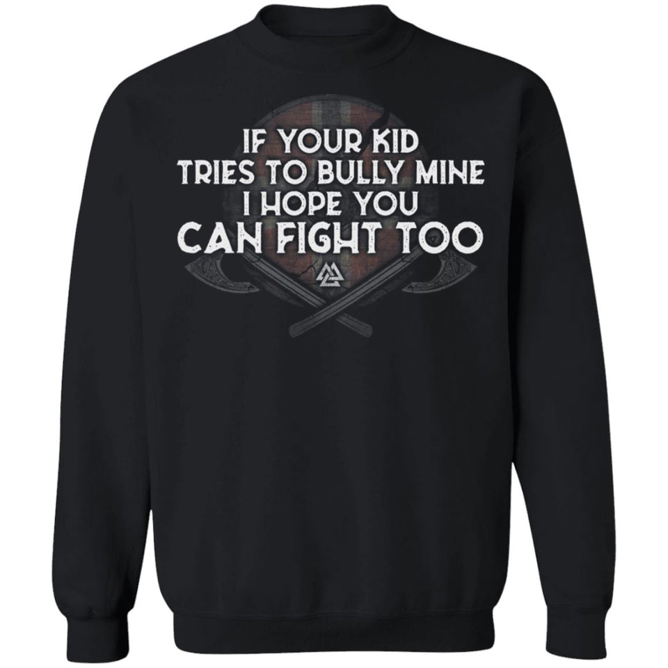 Viking, Norse, Gym t-shirt & apparel, If your kid tries to bully mine, FrontApparel[Heathen By Nature authentic Viking products]Unisex Crewneck Pullover SweatshirtBlackS