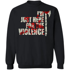 Viking, Norse, Gym t-shirt & apparel, I'm just here for the violence, frontApparel[Heathen By Nature authentic Viking products]Unisex Crewneck Pullover SweatshirtBlackS