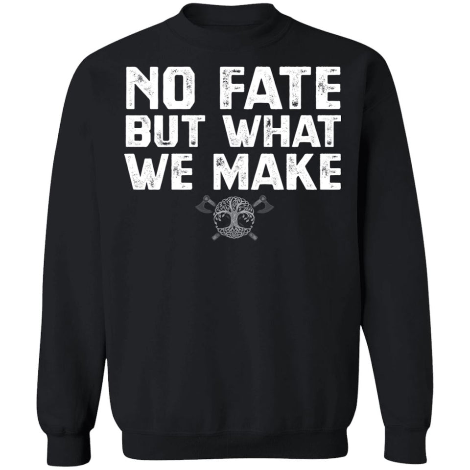 Viking, Norse, Gym t-shirt & apparel, No fate but what we make, FrontApparel[Heathen By Nature authentic Viking products]Unisex Crewneck Pullover SweatshirtBlackS